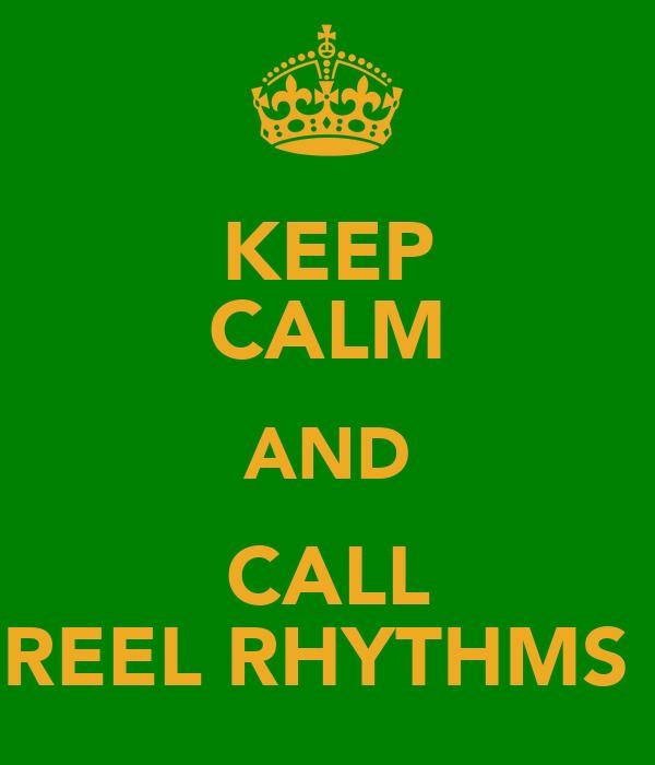KEEP CALM AND CALL REEL RHYTHMS