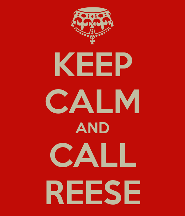 KEEP CALM AND CALL REESE