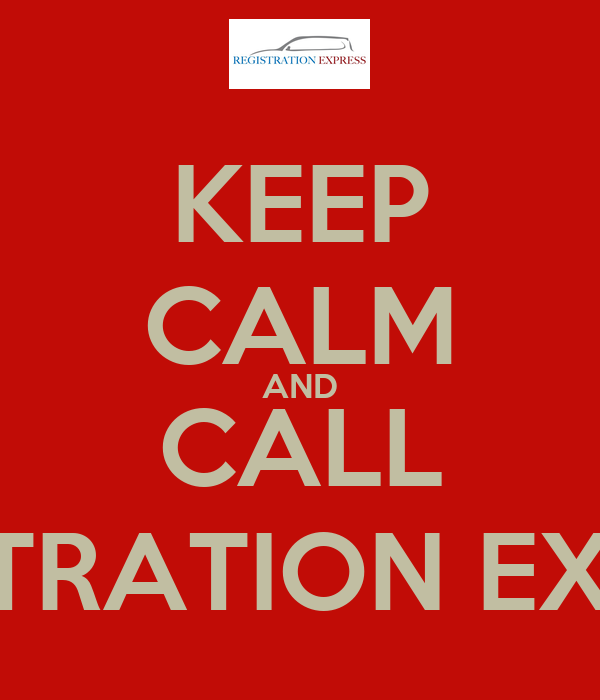 KEEP CALM AND CALL REGISTRATION EXPRESS