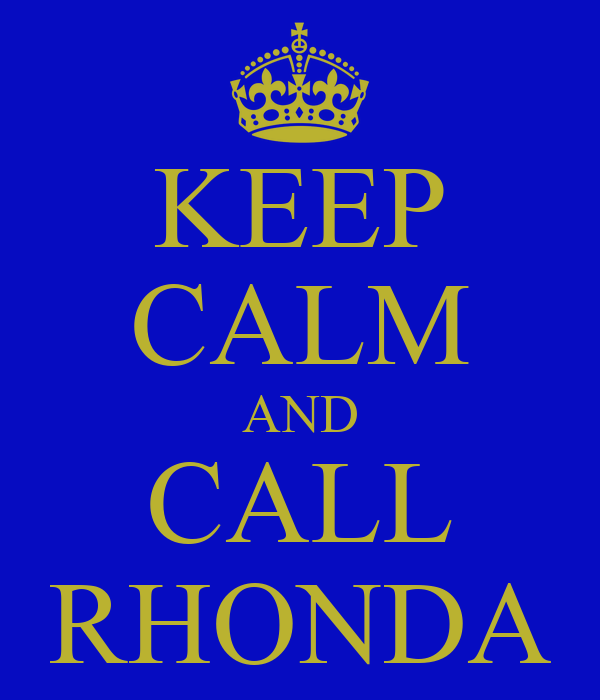 KEEP CALM AND CALL RHONDA