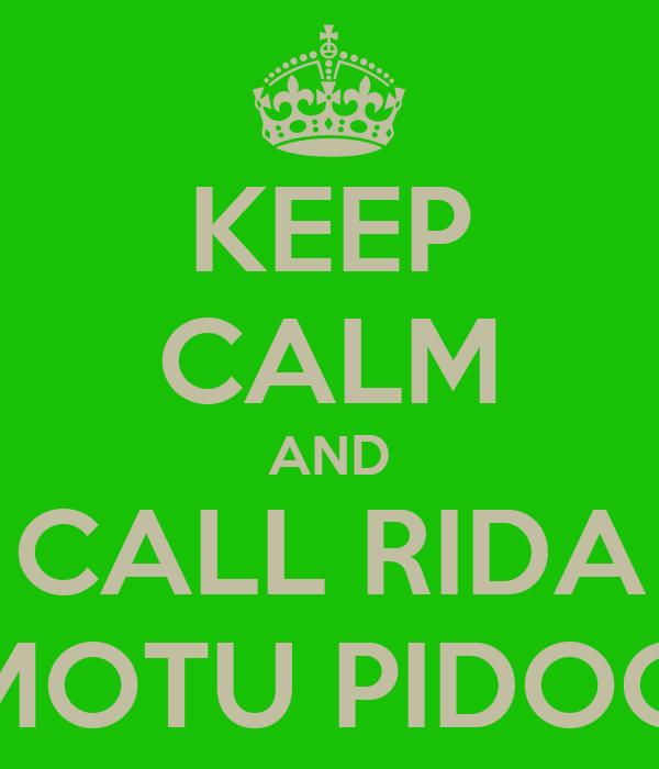 KEEP CALM AND CALL RIDA MOTU PIDOO