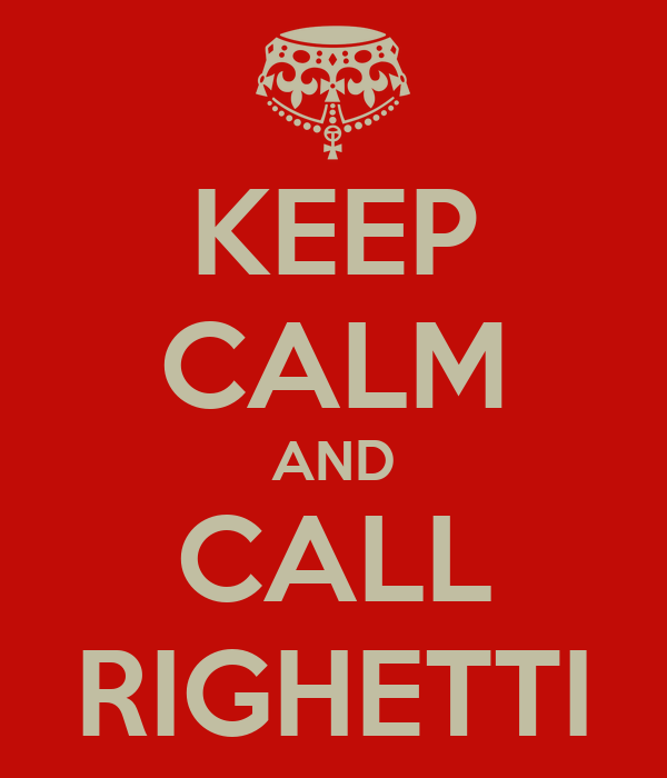KEEP CALM AND CALL RIGHETTI