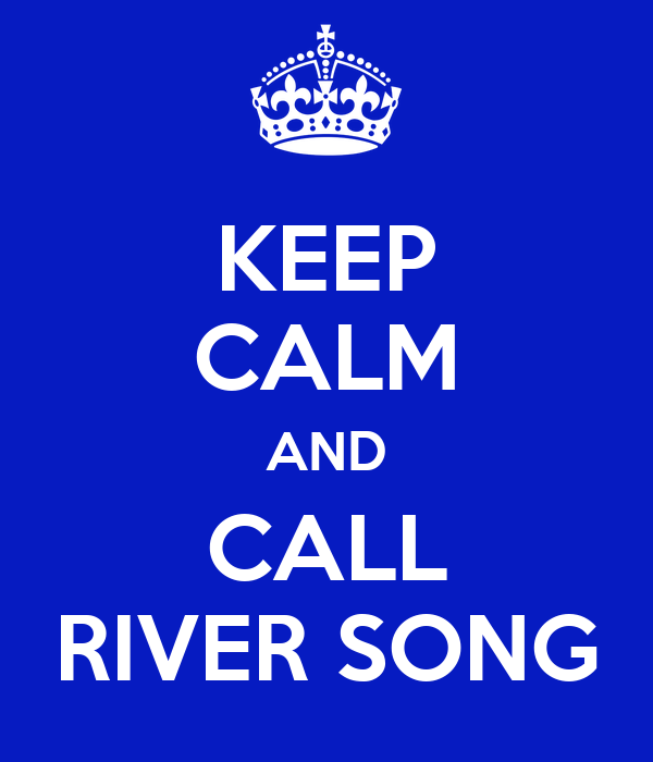 KEEP CALM AND CALL RIVER SONG
