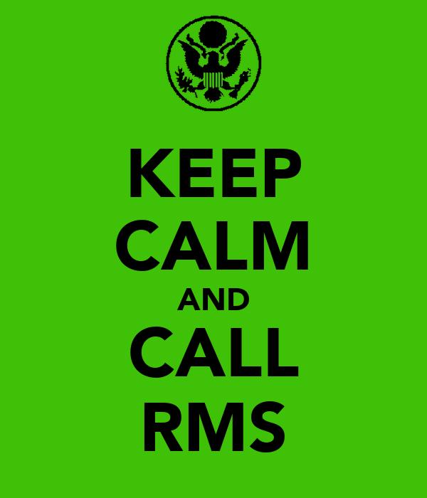 KEEP CALM AND CALL RMS