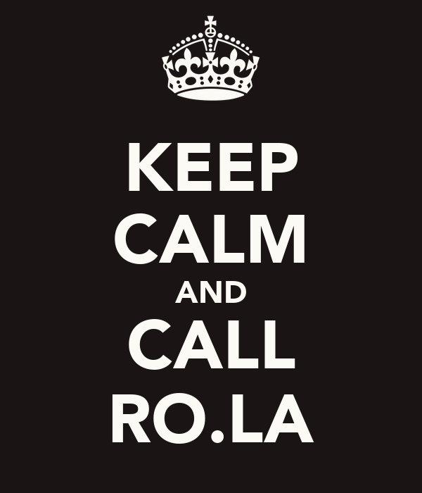 KEEP CALM AND CALL RO.LA