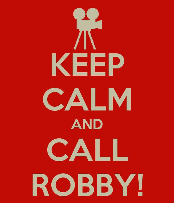 KEEP CALM AND CALL ROBBY!