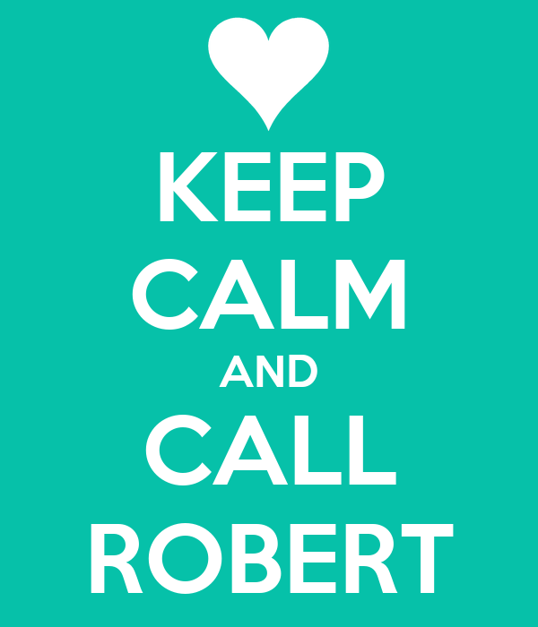 KEEP CALM AND CALL ROBERT