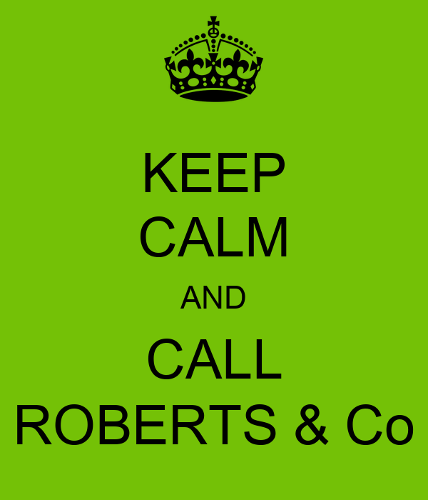 KEEP CALM AND CALL ROBERTS & Co