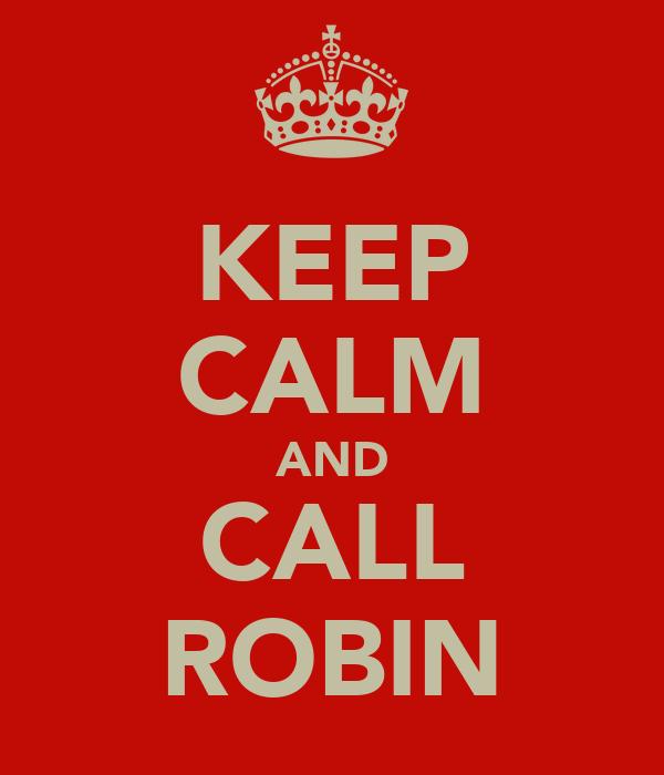 KEEP CALM AND CALL ROBIN