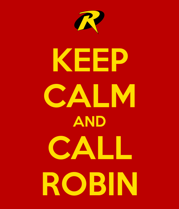 KEEP CALM AND CALL ROBIN