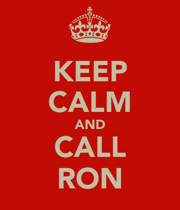 KEEP CALM AND CALL RON