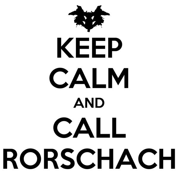 KEEP CALM AND CALL RORSCHACH