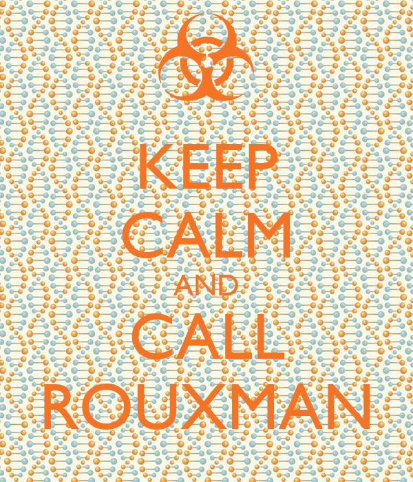 KEEP CALM AND CALL ROUXMAN