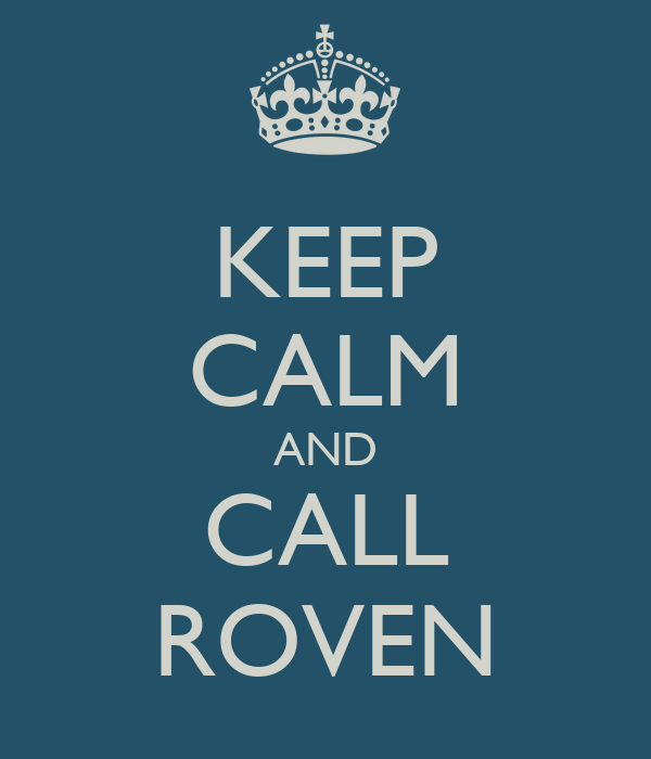 KEEP CALM AND CALL ROVEN