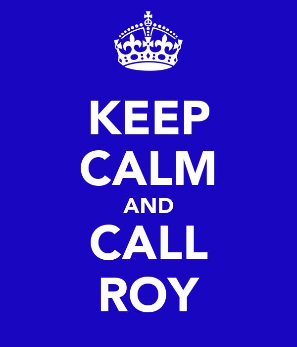 KEEP CALM AND CALL ROY