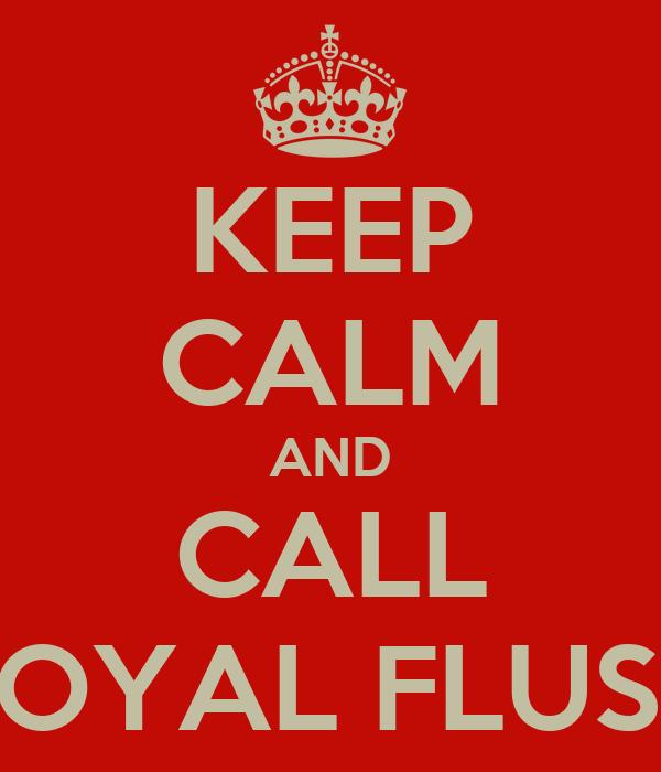 KEEP CALM AND CALL ROYAL FLUSH