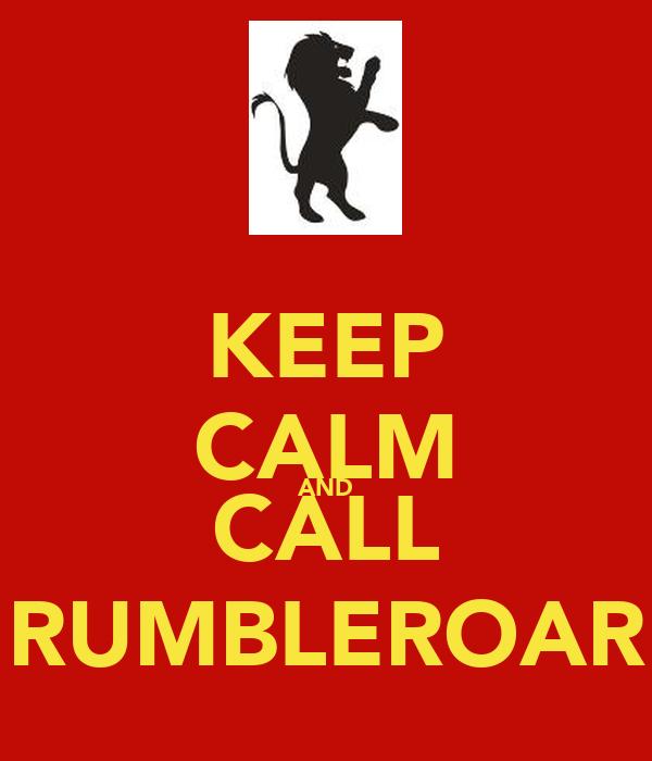 KEEP CALM AND CALL RUMBLEROAR