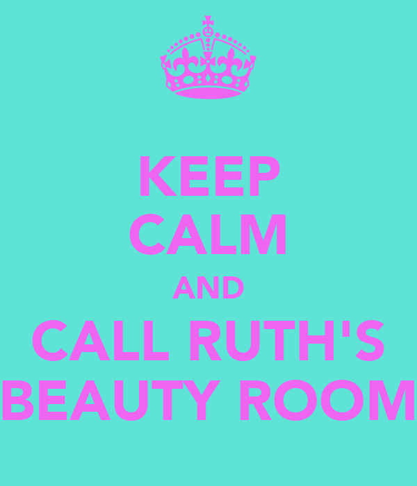 KEEP CALM AND CALL RUTH'S BEAUTY ROOM