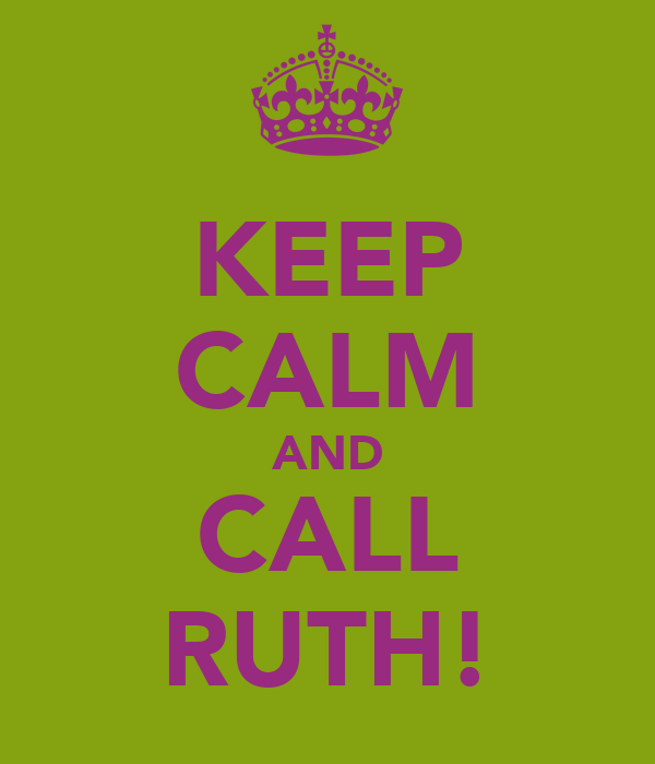 KEEP CALM AND CALL RUTH!