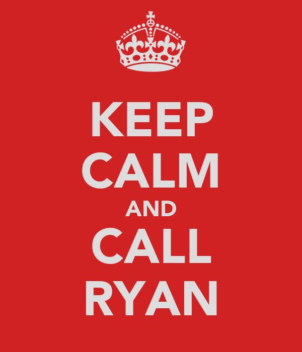 KEEP CALM AND CALL RYAN