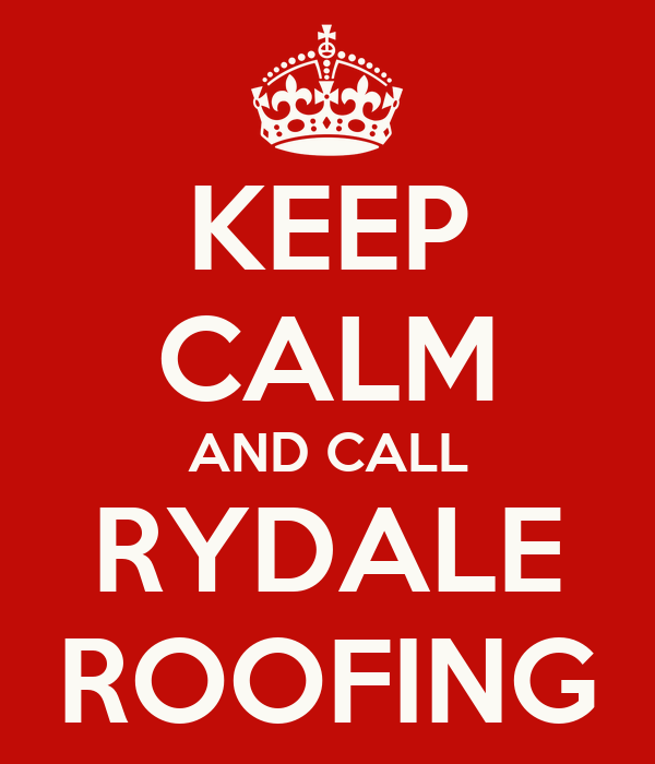 KEEP CALM AND CALL RYDALE ROOFING