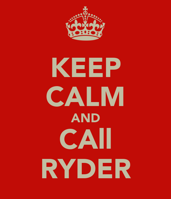 KEEP CALM AND CAll RYDER