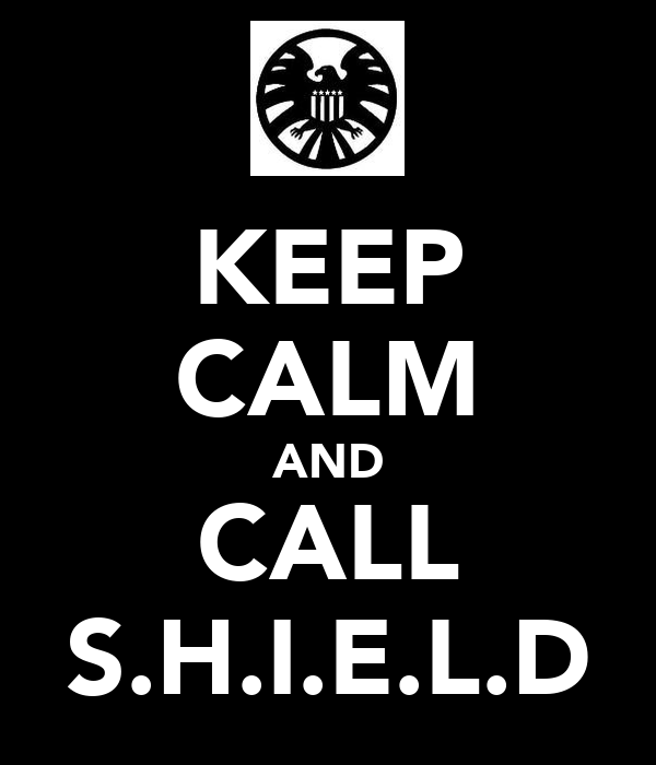 KEEP CALM AND CALL S.H.I.E.L.D