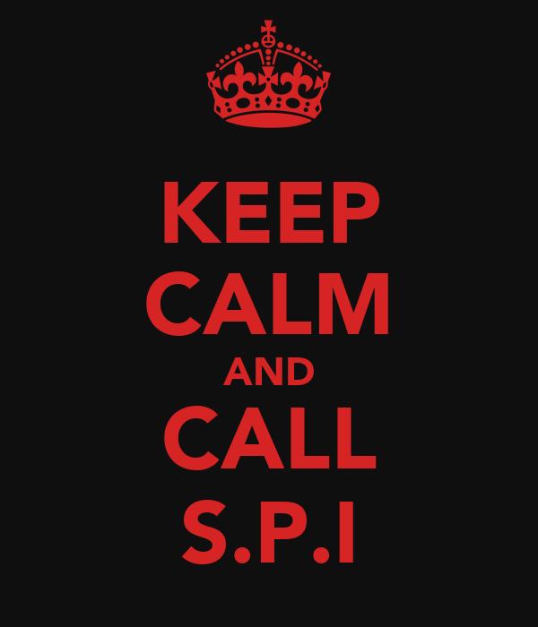 KEEP CALM AND CALL S.P.I