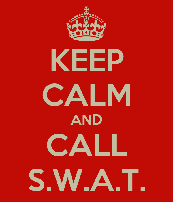 KEEP CALM AND CALL S.W.A.T.