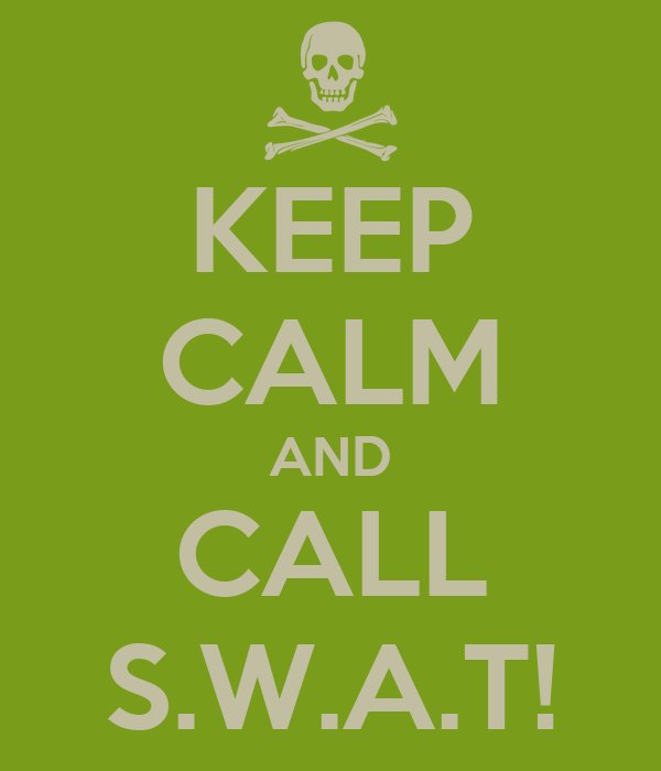 KEEP CALM AND CALL S.W.A.T!