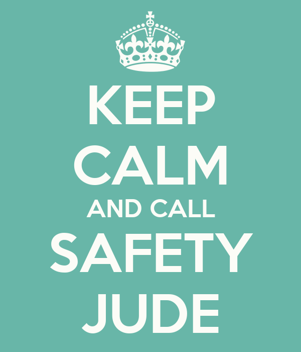 KEEP CALM AND CALL SAFETY JUDE