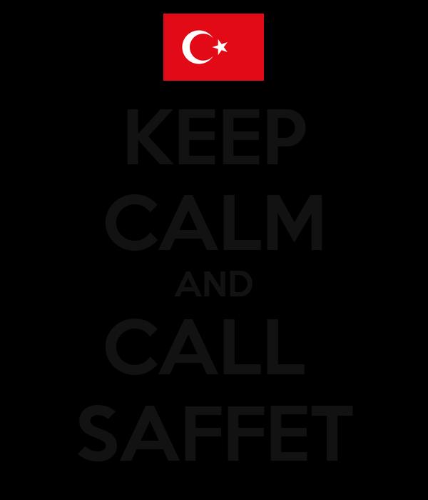 KEEP CALM AND CALL  SAFFET