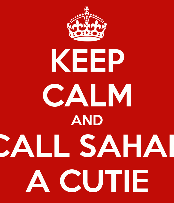KEEP CALM AND CALL SAHAR A CUTIE