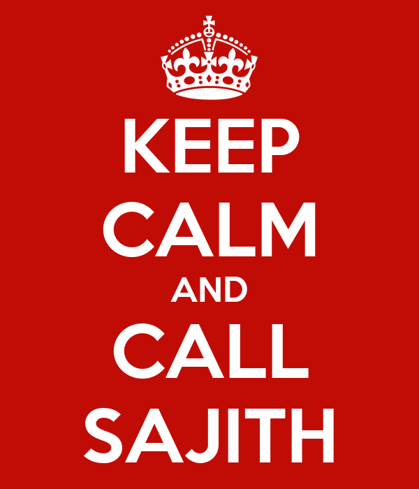 KEEP CALM AND CALL SAJITH