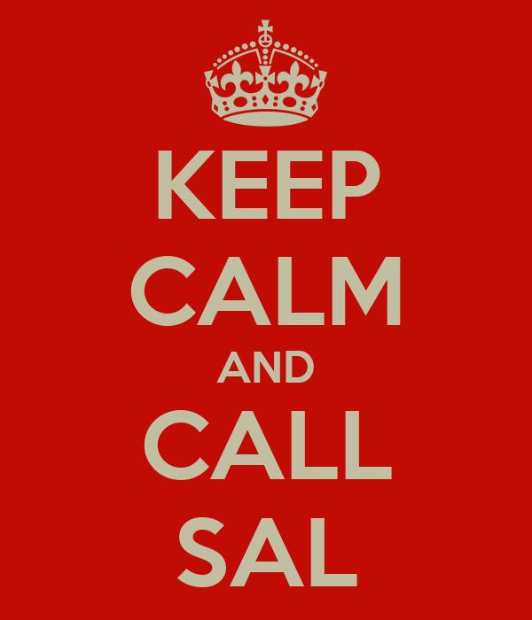 KEEP CALM AND CALL SAL