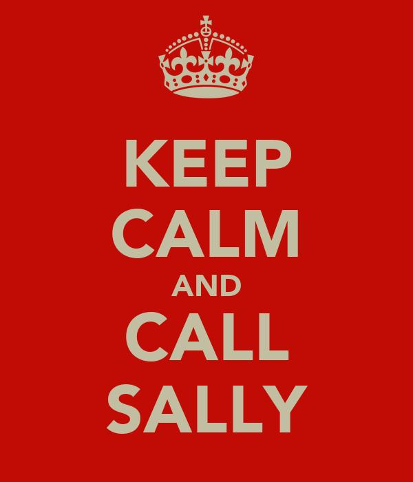 KEEP CALM AND CALL SALLY
