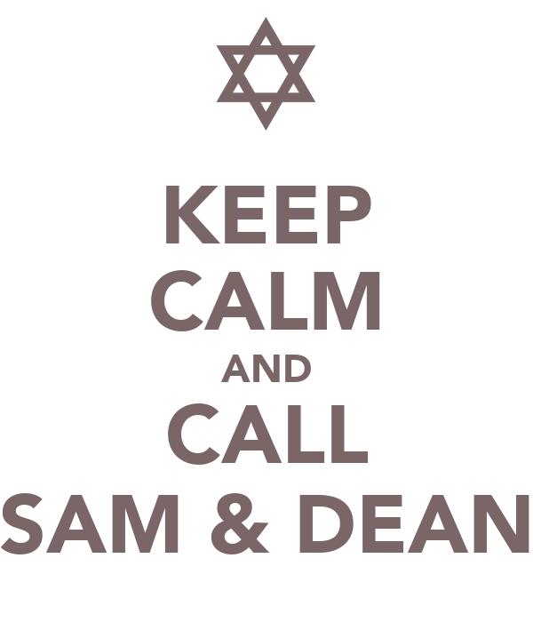 KEEP CALM AND CALL SAM & DEAN