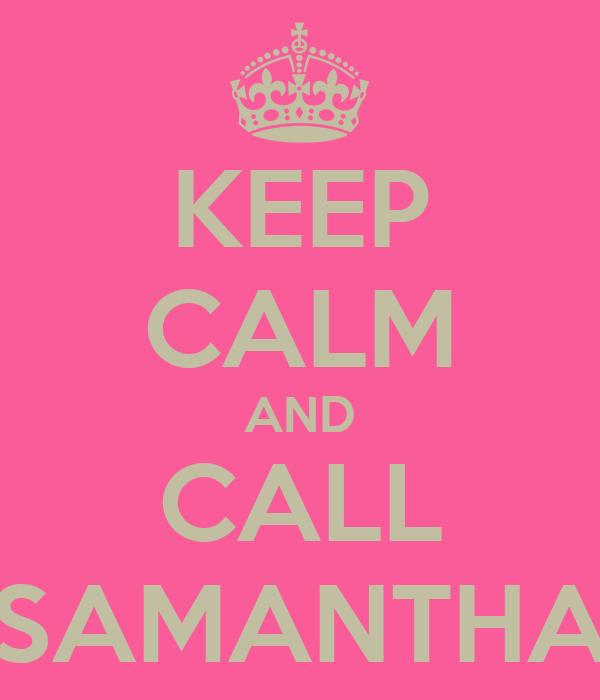KEEP CALM AND CALL SAMANTHA