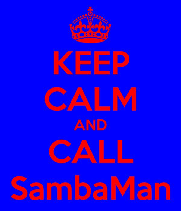 KEEP CALM AND CALL SambaMan