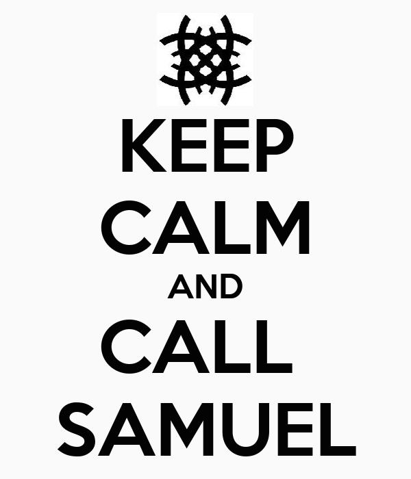 KEEP CALM AND CALL  SAMUEL