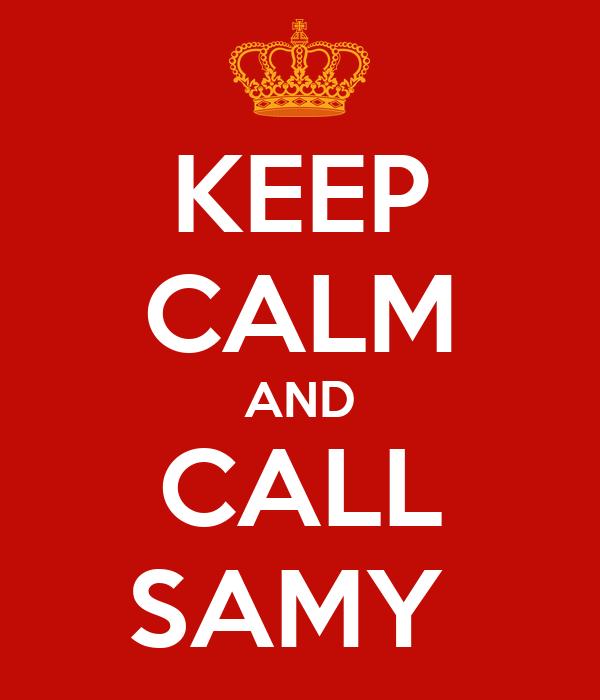 KEEP CALM AND CALL SAMY