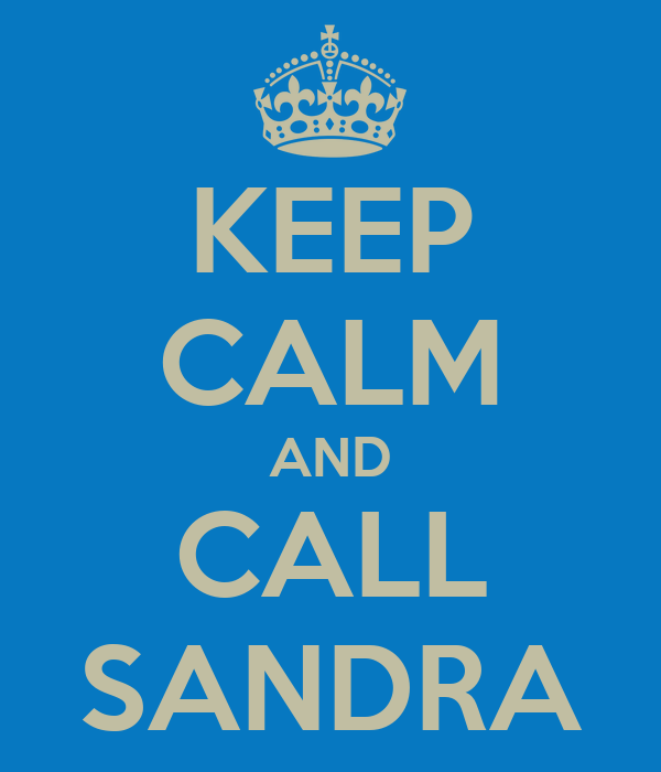 KEEP CALM AND CALL SANDRA