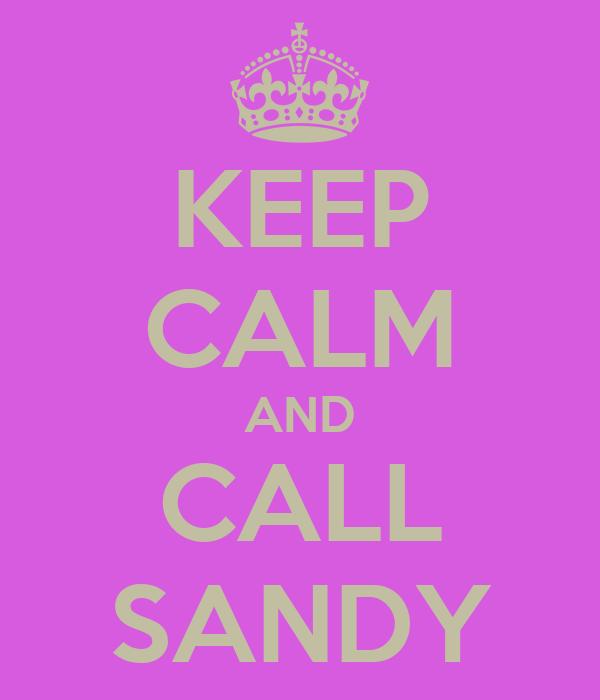 KEEP CALM AND CALL SANDY