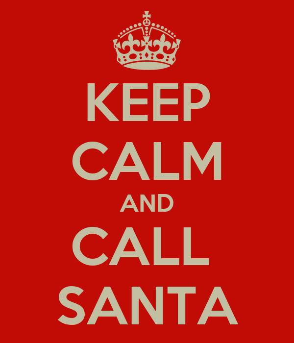 KEEP CALM AND CALL  SANTA