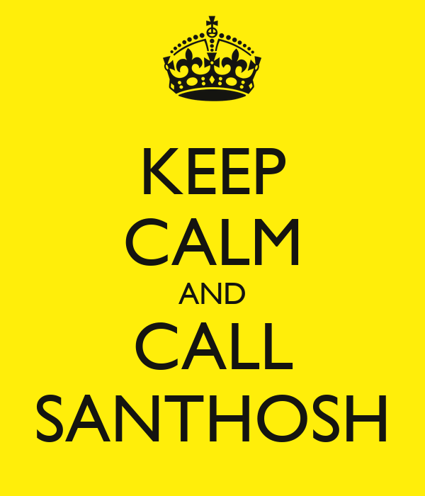 KEEP CALM AND CALL SANTHOSH