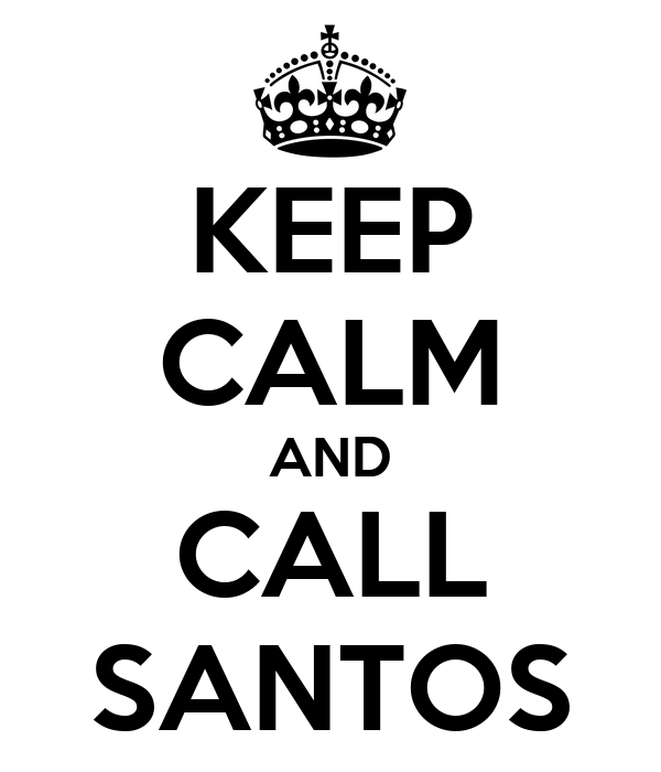 KEEP CALM AND CALL SANTOS