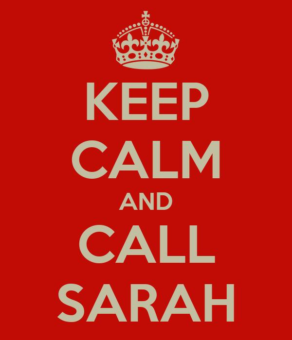 KEEP CALM AND CALL SARAH