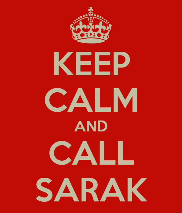 KEEP CALM AND CALL SARAK