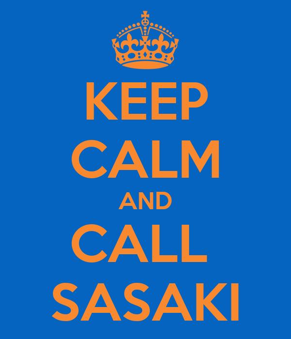 KEEP CALM AND CALL  SASAKI