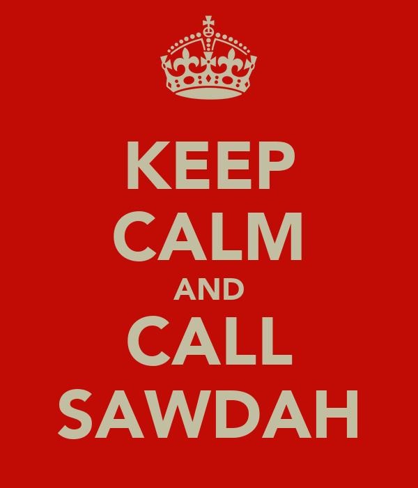 KEEP CALM AND CALL SAWDAH